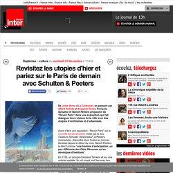 Revisitez les utopies d'hier et pariez sur le Paris de demain avec Schuiten & Peeters
