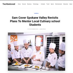 Sam Cover Spokane Valley Revisits Plans To Mentor Local Culinary school Students - Techbeloved