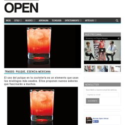 Revista Open Tragos: Pulque, esencia mexicana - Revista Open