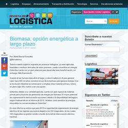Revista de Logística Biomasa, opción energética a largo plazo