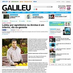 Lobby por agrotóxico na Anvisa é um inferno, diz ex-gerente