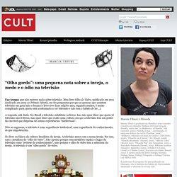 """Revista Cult """"Olho gordo"""": uma pequena nota sobre a inveja, o medo e o ódio na televisão - Revista Cult"""