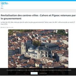 Revitalisation des centres-villes : Cahors et Figeac retenues par le gouvernement