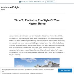 Time To Revitalise The Style Of Your Heston Home – Anderson Knight