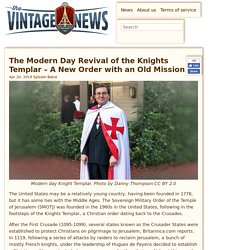 The Modern Day Revival of the Knights Templar - A New Order with an Old Mission