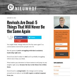 Revivals Are Dead: 5 Things That Will Never Be the Same Again - Carey Nieuwhof