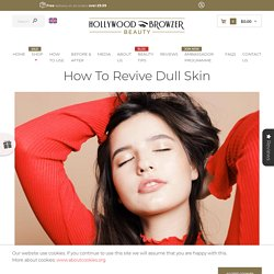 How to Revive Dull Skin