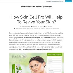 How Skin Cell Pro Will Help To Revive Your Skin?