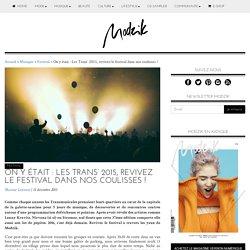 On y était : Les Trans' 2015, revivez le festival dans nos coulisses !, Festival avec Modzik