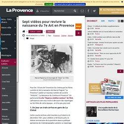 Sept vidéos pour revivre la naissance du 7e Art en Provence