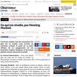 Ce qui me révolte, par Henning Mankell - Les débats de l'Obs. Entretien exclusif