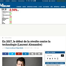 En 2017, le début de la révolte contre la technologie (Laurent Alexandre)
