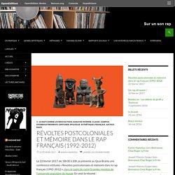 Révoltes postcoloniales et mémoire dans le rap français (1992-2012)