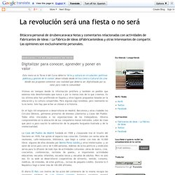 La revolución será una fiesta o no será: Digitalizar para conocer, aprender y poner en valor