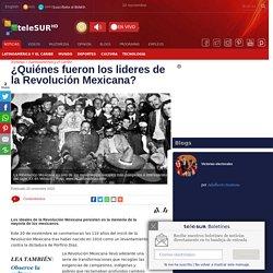 ¿Quiénes fueron los lideres de la Revolución Mexicana?