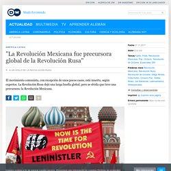 ″La Revolución Mexicana fue precursora global de la Revolución Rusa″