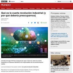 Qué es la cuarta revolución industrial (y por qué debería preocuparnos) - BBC Mundo