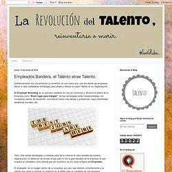 Empleados Bandera, el Talento atrae Talento.