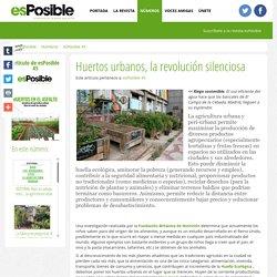 Huertos urbanos, la revolución silenciosa - Revista esPosible