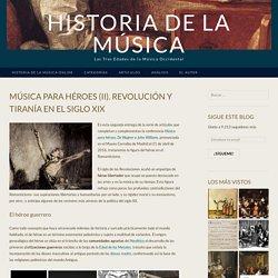 Música para héroes (II). Revolución y tiranía en el siglo XIX