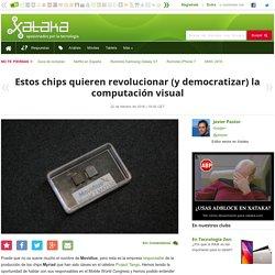 Estos chips quieren revolucionar (y democratizar) la computación visual