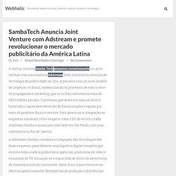 SambaTech Anuncia Joint Venture com Adstream e promete revolucionar o mercado publicitário da América Latina