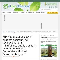"""""""No hay que divorciar el aspecto espiritual del revolucionario. El mindfulness puede ayudar a cambiar el mundo"""". Entrevista a Michael Schwammberger"""
