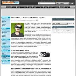 L'Oculus Rift : La révolution virtuelle enfin à portée ? - Actualités - 15/09/2013