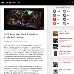 1979 Revolution: Black Friday Now Available On Android