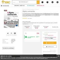 Objets connectés La nouvelle révolution numérique - broché - Renaud Acas, Yves-Marie Boulvert, Eric Dosquet, Eric Barquissau - Achat Livre - Achat & prix Fnac