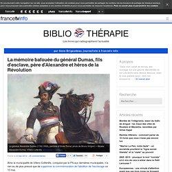 La mémoire bafouée du général Dumas, fils d'esclave, père d'Alexandre et héros de la Révolution