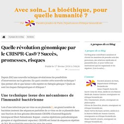 BLOG ETHIQUE SOIN LA CROIX 17/02/16 Quelle révolution génomique par le CRISPR-Cas9 ? Succès, promesses, risques