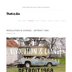 Revolution & Change - Detroit 1968 — TRUTH & LIES