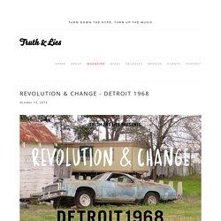 Revolution & Change - Detroit 1968 — TRUTH & LIES