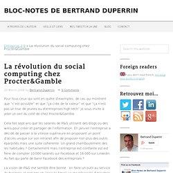 Bloc Note de Bertrand DUPERRIN » La révolution du social computing chez Procter&Gamble
