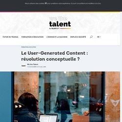 Le User-Generated Content : révolution conceptuelle ? - We the Talent