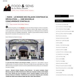 – Paris – Le monde des Palaces continue sa révolution ….. une nouvelle concurrence s'installe.