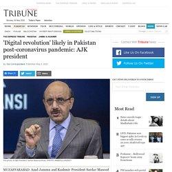 'Digital revolution' likely in Pakistan post-coronavirus pandemic: AJK president