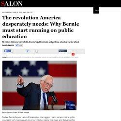 The revolution America desperately needs: Why Bernie must start running on public education