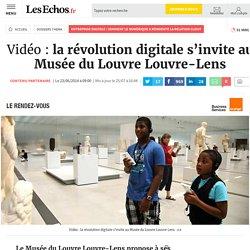 Vidéo : la révolution digitale s'invite au Musée du Louvre Louvre-Lens, Dossiers thema