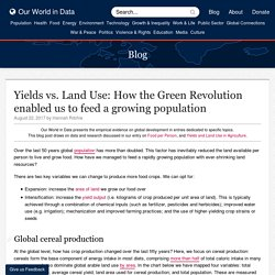 Yields vs. Land Use: How the Green Revolution enabled us to feed a growing population - Our World In Data
