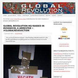 Global Revolution HQ raided in Bushwick; 6 Arrested