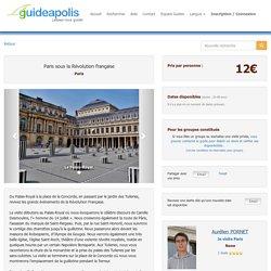 Visite : Paris sous la Révolution française - Paris guidée par Aurélien PORNET - trouver vos visites guidées sur Guideapolis