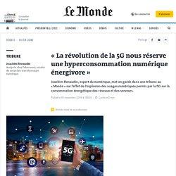 «La révolution de la 5G nous réserve une hyperconsommation numérique énergivore»