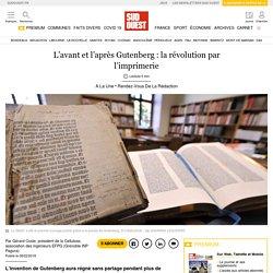L'avant et l'après Gutenberg: la révolution par l'imprimerie