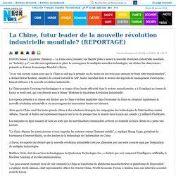 La Chine, futur leader de la nouvelle révolution industrielle mondiale? (REPORTAGE)_French.news.cn