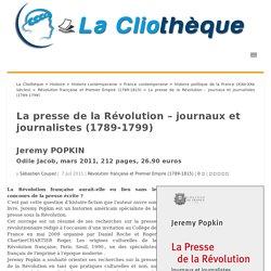 La presse de la Révolution - journaux et journalistes (1789-1799) La Cliothèque