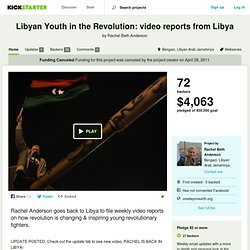 Libyan Youth in the Revolution: video reports from Libya by Rachel Beth Anderson
