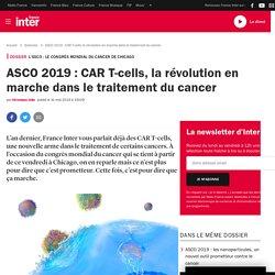 ASCO 2019 : CAR T-cells, la révolution en marche dans le traitement du cancer