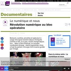 Le numérique et nous (2/4) : Révolution numérique au bloc opératoire